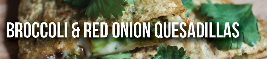 Broccoli Red Onion Quesadilla
